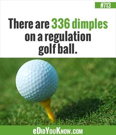A regulation golf ball has 336 dimples on its surface. http://edidyouknow.com/did-you-know-713/