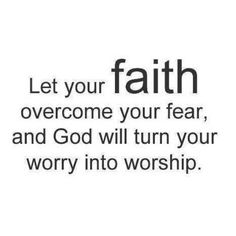 Turn my worry into worship, Lord!