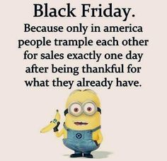 Black Friday not for Mr. Fancy Pants and his Pig Wife! New cars and stuff this year for the same old filthy disgusting house! Funny Minion Memes, Minions Quotes, Funny Jokes, Hilarious, Minions 4, Minions Cartoon, Minion Stuff, Minion Humor, Boss Babe
