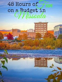 48 Hours of Fun on a Budget in Missoula Montana