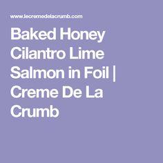 Baked Honey Cilantro Lime Salmon in Foil | Creme De La Crumb