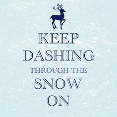 keep dashing through the snow on / #Christmas / Created with Keep Calm and Carry On for iOS #keepcalm