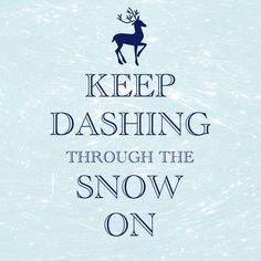 keep dashing through the snow on / #Christmas / Created with Keep Calm and Carry On for iOS #keepcalm