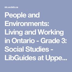 People and Environments: Living and Working in Ontario - Grade Social Studies - LibGuides at Upper Canada Virtual Library Social Studies Curriculum, Teaching Social Studies, Parent Teacher Interviews, Ontario, Parents As Teachers, Grade 3, Read Aloud, Kids Education, Environment