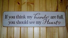 If you think my Hands are full you should see my Heart handmade wood sign