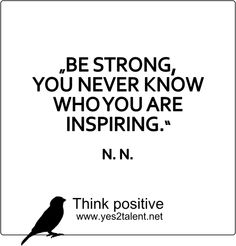 BE STRONG, YOU NEVER KNOW WHO YOU ARE INSPIRING.  #zitat #bestrong #inspirepeople #inspire #strengh #nevergiveup #karriere #career #job #beruf #leben #lebensweisheit #motivation #inspiration #inspired #happy #smile #stayinspired #liveinspired #live #life #laugh #learn #love #smile #steps #stufen #indiehöhe #ahead #move #worklife #worklifebalance #thouts #think #positive #thinkpositive #thinkbig #thinkahead #yes #yes2talent #yes2career