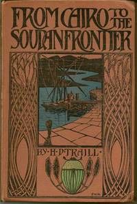 """From Cairo to the Soudan frontier, by Henry Duff Traill.. London and Chicago: John Lane, Way & Williams, 1896. First edition. Good. 20 cm; x, 256 pages. Title page with woodblock print of Nile boats in border with tulip and insect motives. Bound in pictorial cloth. Upper board a bit creased. Some light foxing, especially on title-page tissue guard. Gift inscription """"from the nephew of the author.""""   Listed by Rodger Friedman Rare Book Studio"""