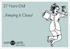 27 Years Old! ...Keeping It Classy! | Birthday Ecard