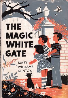 :: The Magic White Gate by Mary Williams Brinton, illustrated by Ruth Van Schiver ::