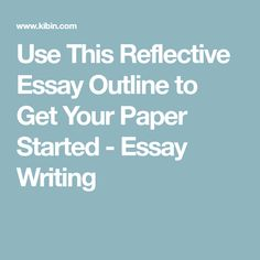 High School Entrance Essays Use This Reflective Essay Outline To Get Your Paper Started  Essay Writing After High School Essay also Essay Paper Writing Services Httpwwwreflectivejournalnetbestreflectivejournalsample  Modest Proposal Essay Examples