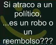 Si atraco a un político es un robo o un reembolso.