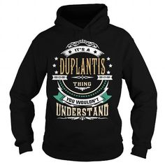 Cool DUPLANTIS  Its a DUPLANTIS Thing You Wouldnt Understand  T Shirt Hoodie Hoodies YearName Birthday T-Shirts