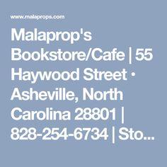 Malaprop's Bookstore/Cafe     55 Haywood Street • Asheville, North Carolina 28801   828-254-6734   Store Hours:  Monday-Saturday 9am-9pm Sunday 9am-7pm