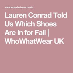 Lauren Conrad Told Us Which Shoes Are In for Fall | WhoWhatWear UK