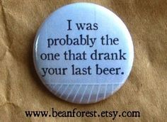 i probably drank your last beer by beanforest on Etsy, $1.50