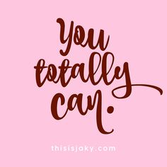 You totally can. You go girl. Motivational. Motivate. Inspire. Encourage. Encouragement. success. Go for it. Don't give up. quote. quotes. girl power. can't is not a word in your vocabulary. www.thisisjaky.com