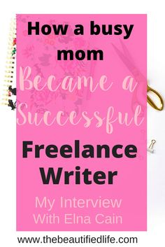 How a busy mom became a freelance writer. My interview with Elna Cain, who made a fulltime income freelance writing in only 6 months