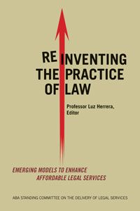 Reinventing the Practice of Law: Emerging Models to Enhance Affordable Legal Services