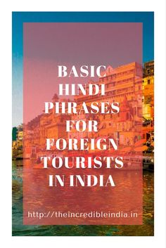 Knowing these basic Hindi phrases  can be useful to tourists visiting India everyday.
