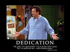 Chandler never hits the gym