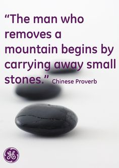 The man who removes a mountain begins by carrying away small stones #Quotes #GEHealthcare