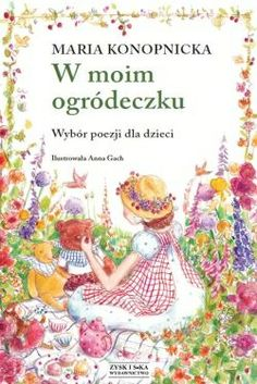 W moim ogródeczku autor: Maria Konopnicka, ilustracje: Anna Groch My Children, Kids, Childrens Books, Anna, Author, Young Children, Children's Books, My Boys, Boys