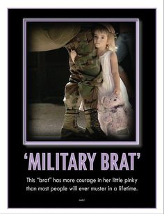 in honor of my four military brats who have more courage and strength than most adults!