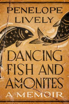 DANCING FISH AND AMMONITES: A Memoir by Penelope Lively -- The beloved and bestselling author takes an intimate look back at a life of reading and writing