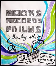 """""""Books, Records, Films: These things mater. Call me shallow, but it's the fucking truth."""" (High Fidelity, 1995)"""