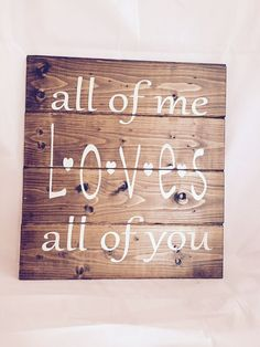 "all of me Love's all of you 13""w x14""h hand-painted wood sign"