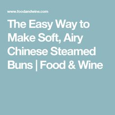 The Easy Way to Make Soft, Airy Chinese Steamed Buns | Food & Wine
