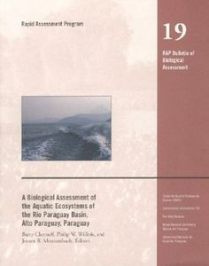 A Biological Assessment of the Aquatic Ecosystems of the Rio Paraguay Basin, Alto Paraguay, Paraguay (Conservation International Rapid Assessment Program)