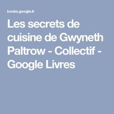 Les secrets de cuisine de Gwyneth Paltrow - Collectif - Google Livres