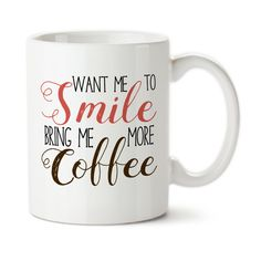 If You Want Me To Smile Bring Me More Coffee, Funny Mug, Coffee Makes Me Happy, Coffee Lover, Coffee Mug, Coffee Cup, Typography,