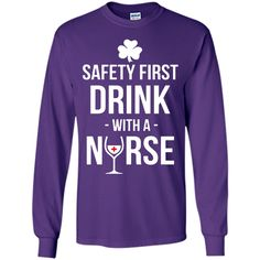 Safety First Drink With A Nurse Irish Nurse T-Shirt