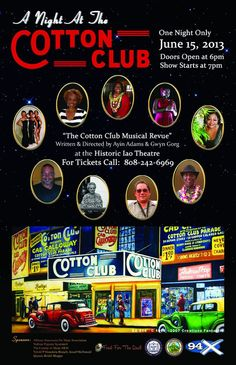 Wailuku, HI The most famous nightclub during the 1920's and 1930's. Join us for a night of Entertainment, Pupus, music and fun at  The Cotton Club Musical Revue. Written and directed by Ayin Adams & Gwyn … Click flyer for more >>