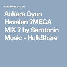 Ankara Oyun Havaları  ⎸MEGA MIX ⎸  by Serotonin Music - HulkShare