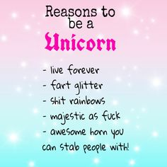 Reasons to be a Unicorn                                                                                                                                                                                 More