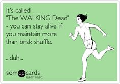 It's called 'The WALKING Dead' - you can stay alive if you maintain more than brisk shuffle. ...duh...