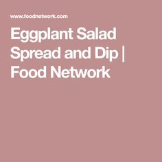 Eggplant Salad Spread and Dip Nadia Comaneci, Eggplant Salad, Dip Recipes, The Girl Who, Food Network Recipes, Dips, Sauce Recipes, Sauces, Dip