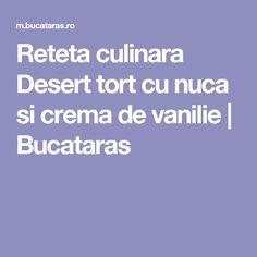 Reteta culinara Desert tort cu nuca si crema de vanilie | Bucataras