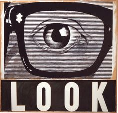 """Joe Tilson, LOOK!, 1964.  What I see: Put on your glasses to see the truth. Your eye is corrupted. These """"glasses"""" represent a new perspective or a filter for your eye. Look. What do you see?"""