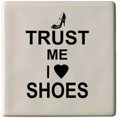 TRUST ME i love SHOES