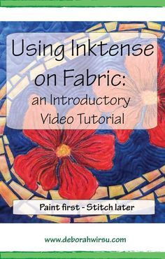 Using Inktense on fabric - an introductory video tutorial   deborah wirsu textile artist   stitch first paint later with Inktense   Inktense painting on fabric   Inktense on fabric tutorial