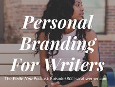 #personalbranding for writers - wn 052 the write now podcast with sarah werner
