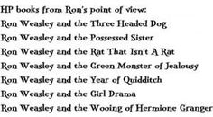 Harry Potter books from Rons point of view.