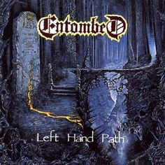 Entombed - Left Hand Path. Top old  school death metal albums of all time!