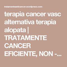 terapia cancer vasc alternativa terapia alopata | TRATAMENTE CANCER EFICIENTE, NON - toxice