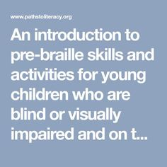 An introduction to pre-braille skills and activities for young children who are blind or visually impaired and on the road to braille literacy