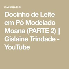 Docinho de Leite em Pó Modelado Moana (PARTE 2) || Gislaine Trindade - YouTube Moana, Do Video, Pos, Youtube, Make It Yourself, Dulce De Leche, Templates, Youtubers, Youtube Movies